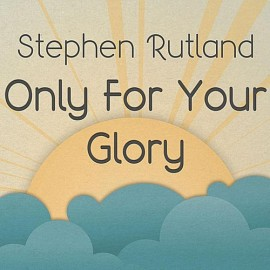 Only For Your Glory